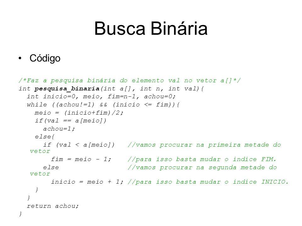 Busca BináriaCódigo. /*Faz a pesquisa binária do elemento val no vetor a[]*/ int pesquisa_binaria(int a[], int n, int val){